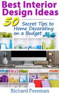 Best Interior Design Ideas: 50+ Secret Tips to Home Decorating on a Budget (Complete Guide to Interior Designing)
