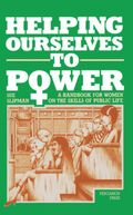 Helping Ourselves to Power: A Handbook for Women on the Skills of Public Life