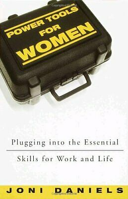 Power Tools for Women Plugging into the Essential Skills for Work an
