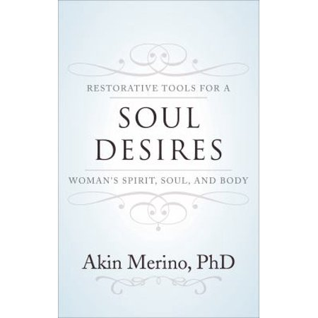 Soul Desires: Restorative Tools for a Woman's Spirit, Soul, and Body